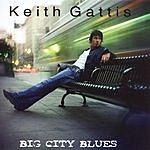 Keith Gattis Big City Blues