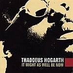 Thaddeus Hogarth It Might As Well Be Now