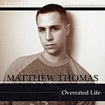 Matthew Thomas Overrated Life