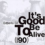 Gilberto Gil It's Good To Be Alive: Anos 90