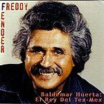 Freddy Fender Baldemar Huerta: El Rey Del Tex-Mex