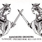 Manchester Orchestra You Brainstorm, I Brainstorm. But Brilliance Needs A Good Editor