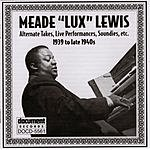 Meade 'Lux' Lewis Meade 'Lux' Lewis (1939 To Late 1940s)