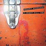 Robert McCreedy It Might Kill You