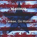 Bluemel Yankee, Go Home!