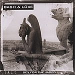Bash & Lüxe Sex For The Jaded