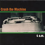Crash The Machine 4 A.M.