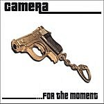 Camera ...For The Moment