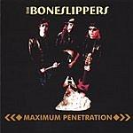The BoneSlippers Maximum Penetration