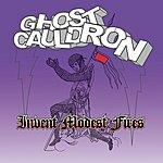 Ghost Cauldron Invent Modest Fires