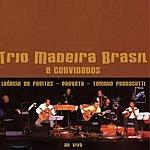 Trio Madeira Brasil Ao Vivo
