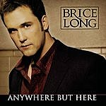 Brice Long Anywhere But Here