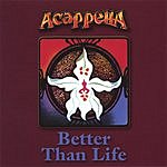 Acappella Better Than Life