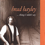 Brad Bayley Things I Didn't Say