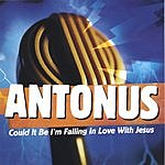 Antonus Could It Be I'm Falling In Love With Jesus