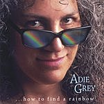 Adie Grey ...How To Find A Rainbow