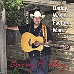 Barry P. Foley Daddy Was A Factory Man
