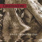 Christian Lopez Down By The Drowning Creek