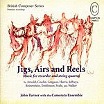 John Turner British Composer Series: Jigs, Airs And Reels - Music For Recorder And String Quartet