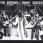 The Arrows The Arrows & Friends: Tawny Tracks