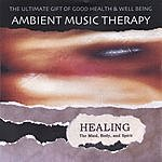 Ambient Music Therapy Healing The Mind, Body, And Spirit