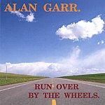 Alan Garr Run Over By The Wheels