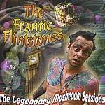 Frantic Flintstones The Legendary Mushroom Sessions