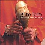 Alex Torres Y Su Orquesta 25 To Life