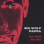Big Wolf Pappa Your Blood And Mine
