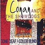 Conan And The Showdogs Tone Deaf and Color Blind