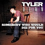 Tyler Dean Somebody Who Would Die For You