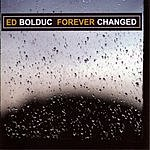 Ed Bolduc Forever Changed