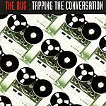 B.U.G. Tapping The Conversation