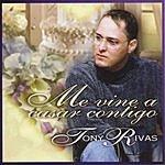 Tony Rivas Me Vine A Casar Contigo