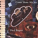 Fred Bogert Come Share My Joy