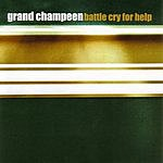 Grand Champeen Battle Cry For Help