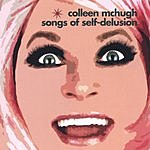 Colleen McHugh Songs Of Self-Delusion