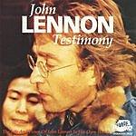 John Lennon Testimony: The Life And Times Of John Lennon In His Own Words