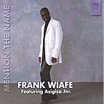 Frank Wiafe Mention The Name