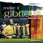 Tommy Walker Make It Glorious