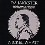 Da Jakkster Nickel What?