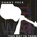 Danny Peck This Way To There