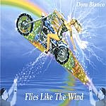 Dom Bianco Flies Like The Wind