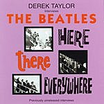 The Beatles Here There And Everywhere: Derek Taylor Interviews The Beatles