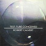 Robert Calvert Test-Tube Conceived