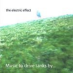 The Electric Effect Music To Drive Tanks By...
