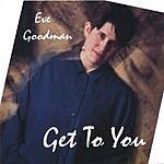 Eve Goodman Get To You
