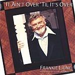 Frankie Laine It Ain't Over 'Til It's Over