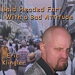 Eric Klingler Bald Headed Fart With A Bad Attitude