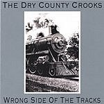 The Dry County Crooks Wrong Side Of The Tracks
